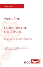 Landscapes of the Psyche - Sandplay in Jungian Analysis ebook by Paolo Aite