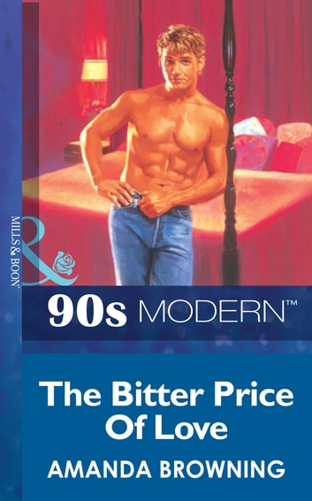 The Bitter Price Of Love (Mills & Boon Vintage 90s Modern) ebook by Amanda Browning