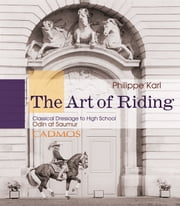 The Art of Riding - Classical Dressage to High School – Odin at Saumur ebook by Philippe Karl