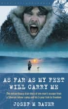 As Far as My Feet Will Carry Me ebook by Josef M. Bauer