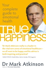 True Happiness - The Complete Guide to Natural Health and Emotional Well-Being ebook by Mark Atkinson
