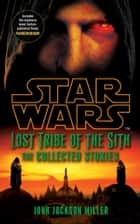 Star Wars Lost Tribe of the Sith: The Collected Stories ebook by