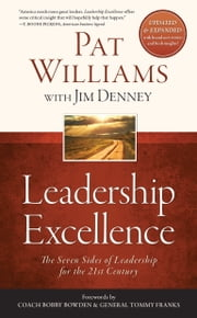 Leadership Excellence - The Seven Sides of Leadership for the 21st Century--Updated and Expanded Edition ebook by Pat Williams,Jim Denney