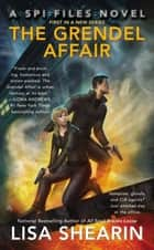 The Grendel Affair - A SPI Files Novel ebook by Lisa Shearin