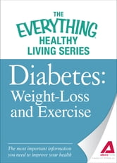 Diabete: Weight Loss and Exercise: The most important information you need to improve your health ebook by The Editors of Adams Media