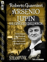 Arsenio Lupin e il Circolo dell'Arca ebook by Roberto Guarnieri