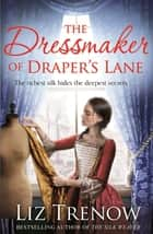 The Dressmaker of Draper's Lane - An Evocative Historical Novel From the Author of The Silk Weaver ebook by Liz Trenow