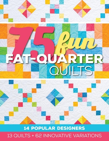 75 Fun Fat-Quarter Quilts - 13 Quilts + 62 Innovative Variations ebook by Roxane Cerda