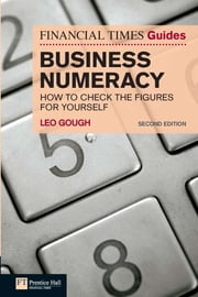 FT Guide to Business Numeracy - How to Check the Figures for Yourself ebook by Leo Gough