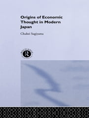 The Origins of Economic Thought in Modern Japan ebook by Chuhei Sugiyama