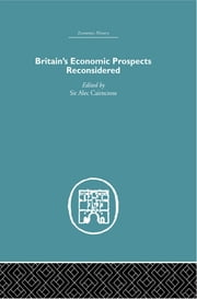Britain's Economic Prospects Reconsidered ebook by Alec Cairncross