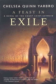 A Feast in Exile - A Novel of the Count Saint-Germain ebook by Chelsea Quinn Yarbro
