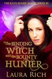 The Binding Witch and the Bounty Hunter - The Kate Roark Magic Series #2 ebook by Laura Rich