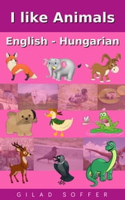 I like Animals English - Hungarian ebook by Gilad Soffer