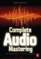 Complete Audio Mastering: Practical Techniques ebook by Gebre Waddell