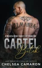 Cartel Bitch - Almanza Crime Family ebook by Chelsea Camaron