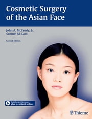 Cosmetic Surgery of the Asian Face ebook by John A. McCurdy,Samuel M. Lam