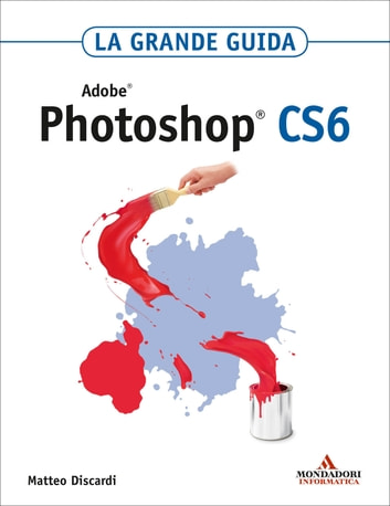 ADOBE Photoshop CS6 La grande guida eBook by Matteo Discardi