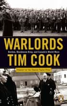 Warlords - Borden Mackenzie King And Canada's World Wars ebook by Tim Cook