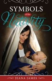 Symbols of the Nativity ebook by Jeana James