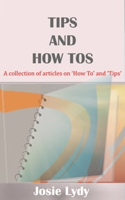Tips And How Tos ebook by Josie Lydy