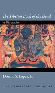 """The Tibetan Book of the Dead"" - A Biography ebook by Donald S. Lopez Jr."
