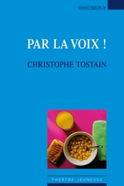Par la voix ! ebook by Christophe Tostain