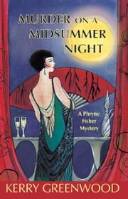 Murder on a Midsummer Night - A Phryne Fisher Mystery ebook by Kerry Greenwood