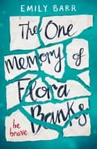 The One Memory of Flora Banks eBook by Emily Barr