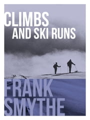 Climbs and Ski Runs ebook by Frank Smythe