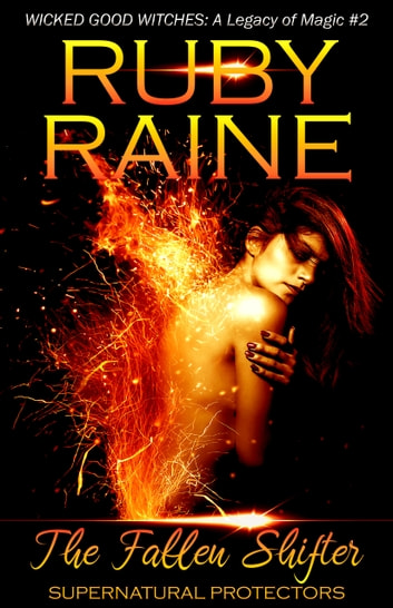 The Fallen Shifter (Wicked Good Witches: A Legacy of Magic) ebook by Ruby Raine