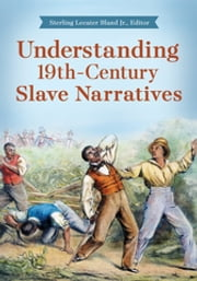 Understanding 19th-Century Slave Narratives ebook by Sterling Lecater Bland Jr.