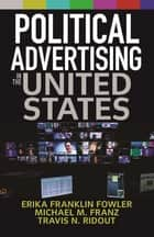 Political Advertising in the United States ebook by Erika Franklin Fowler,Michael M. Franz,Travis N. Ridout