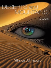 Deserts and Mountains - A Novel ebook by Yilmaz Alimoglu