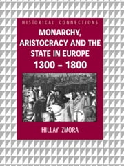 Monarchy, Aristocracy and State in Europe 1300-1800 ebook by Hillay Zmora