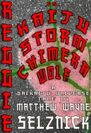 Reggie vs. Kaiju Storm Chimera Wolf ebook by Matthew Wayne Selznick