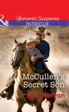 McCullen's Secret Son (Mills & Boon Intrigue) (The Heroes of Horseshoe Creek, Book 2) ebook by Rita Herron