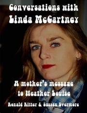 Conversations With LInda McCartney: A Mother's Message for Heather Louise ebook by Ronald Ritter,Sussan Evermore