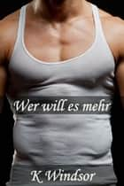 Wer will es mehr? ebook by K Windsor