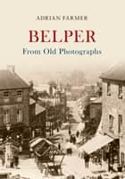 Belper From Old Photographs ebook by Adrian Farmer