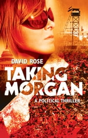 Taking Morgan - A Political Thriller ebook by David Rose