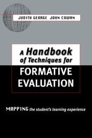 A Handbook of Techniques for Formative Evaluation - Mapping the Students' Learning Experience ebook by Cowan, John (formerly Director, The Open University, Scotland),George, Judith (Deputy Director, The Open University, Scotland)