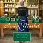 An Amish Market - Four Novellas audiobook by Amy Clipston, Kathleen Fuller, Vannetta Chapman, Kelly Irvin, Rebecca Gallagher