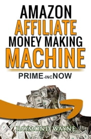 Amazon Affiliate Money Making Machine ebook by Raymond Wayne