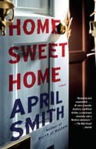 Home Sweet Home - A novel ebook by April Smith