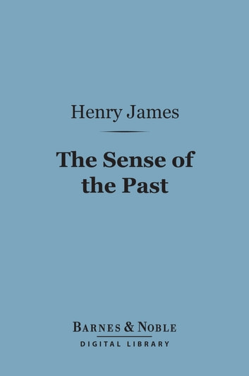 The Sense of the Past (Barnes & Noble Digital Library) ebook by Henry James