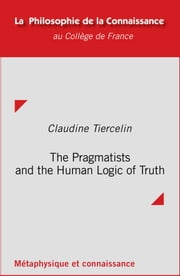 The Pragmatists and the Human Logic of Truth ebook by Claudine Tiercelin