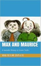 Max and Maurice. A Juvenile History in Seven Tricks ebook by Wilhelm Busch