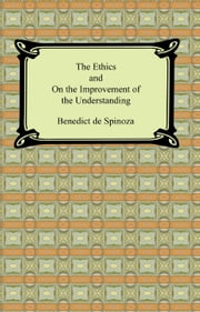 The Ethics and On the Improvement of the Understanding ebook by Benedict de Spinoza