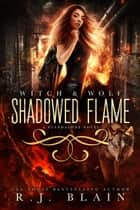 Shadowed Flame ebook by R.J. Blain